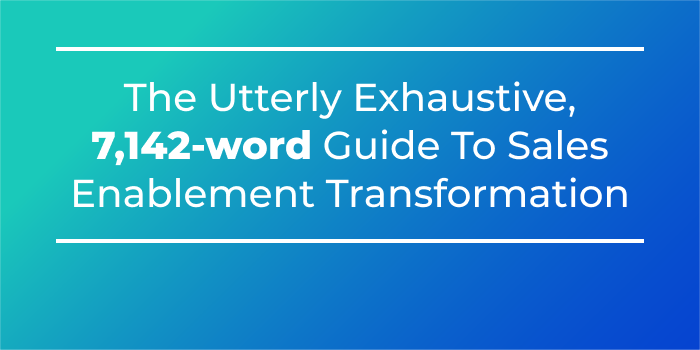The Utterly Exhaustive 7142-word Guide To Sales Enablement Transformation - Cover